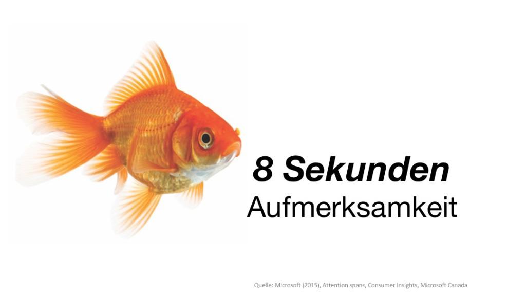 Menschen im Internet verfügen gemäss einer Studie von Microsoft Kanada über eine Aufmerksamkeitsspanne von 8 Sekunden. Goldfische verfügen über eine Aufmerksamkeitsspanne von 9 Sekunden.